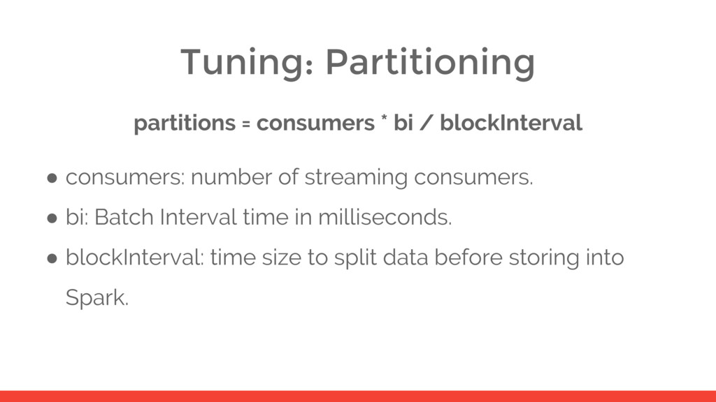 Tuning: Partitioning partitions = consumers * b...