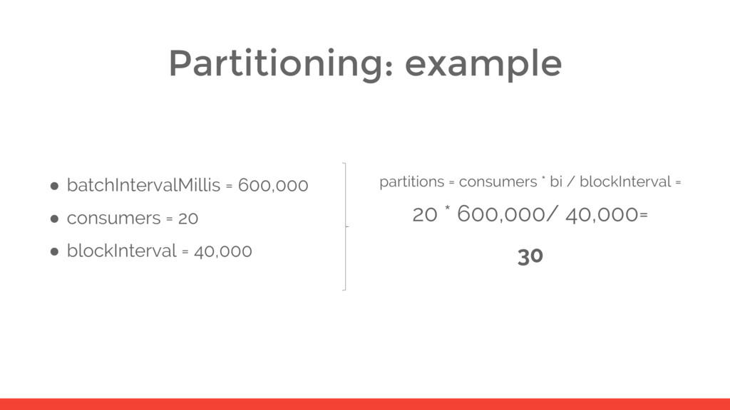 Partitioning: example ● batchIntervalMillis = 6...