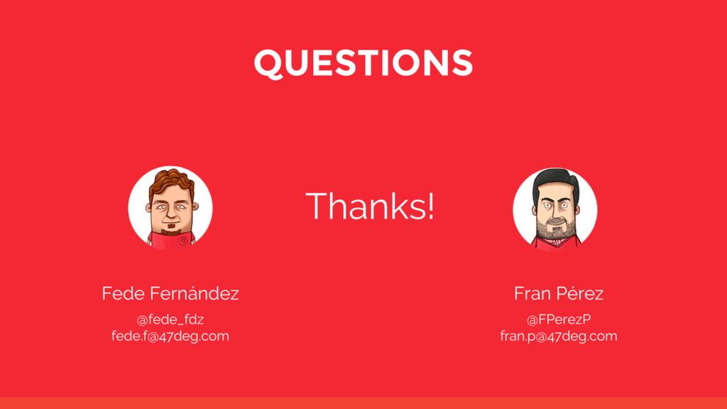 QUESTIONS Fede Fernández @fede_fdz fede.f@47deg...