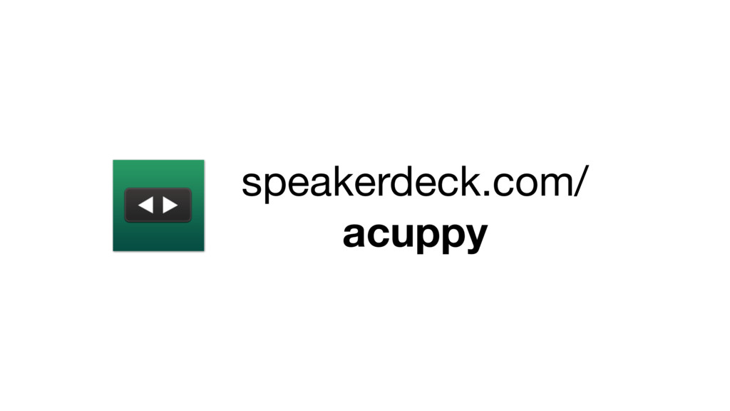 speakerdeck.com/ acuppy
