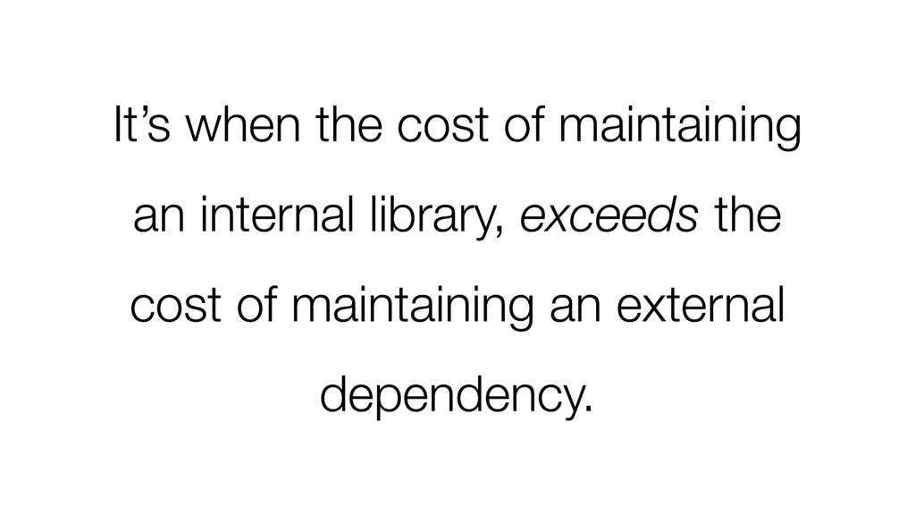 It's when the cost of maintaining an internal l...