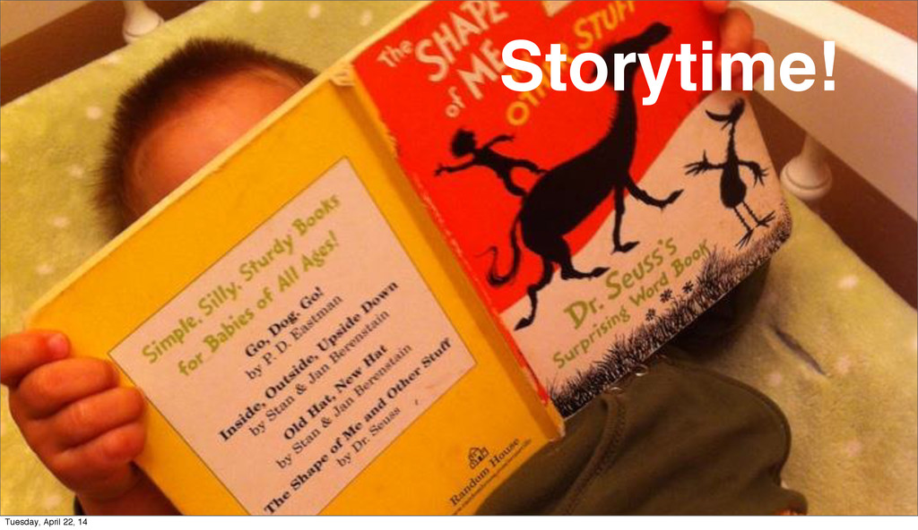 Storytime! Tuesday, April 22, 14
