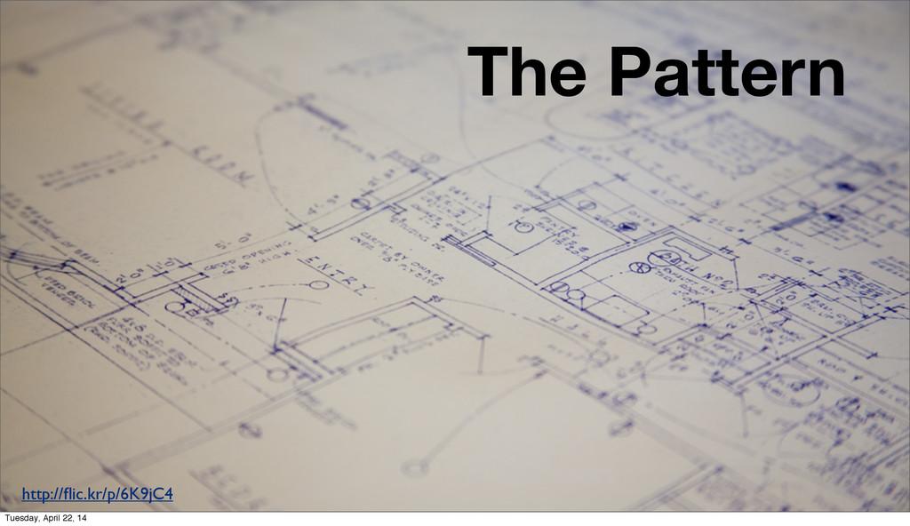 The Pattern http://flic.kr/p/6K9jC4 Tuesday, Apr...