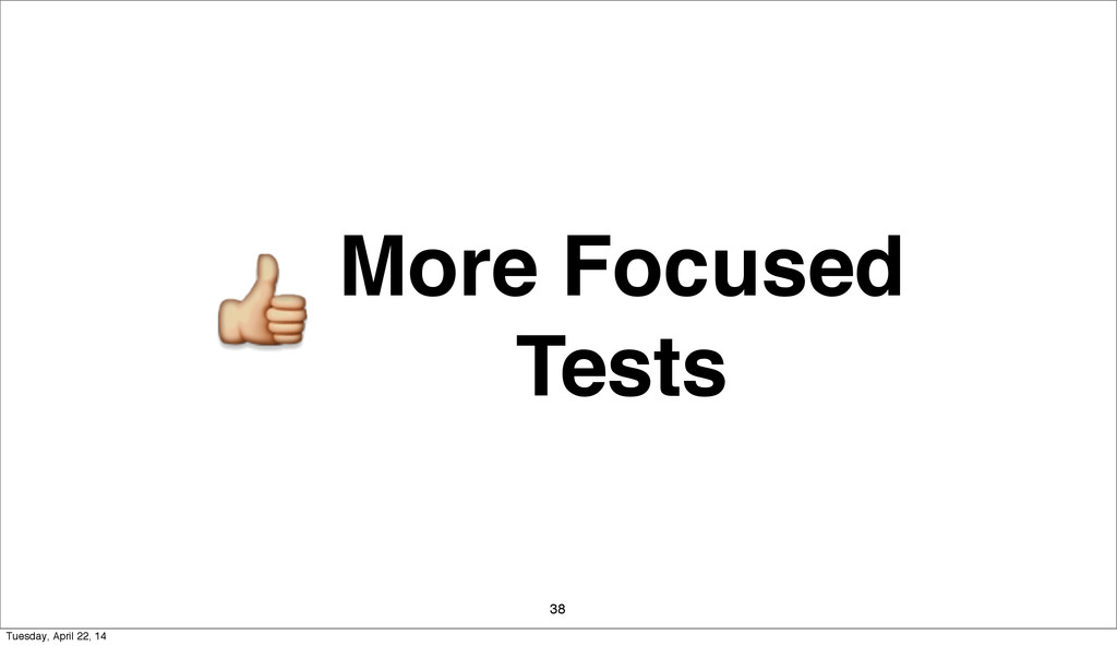 More Focused Tests 38 Tuesday, April 22, 14