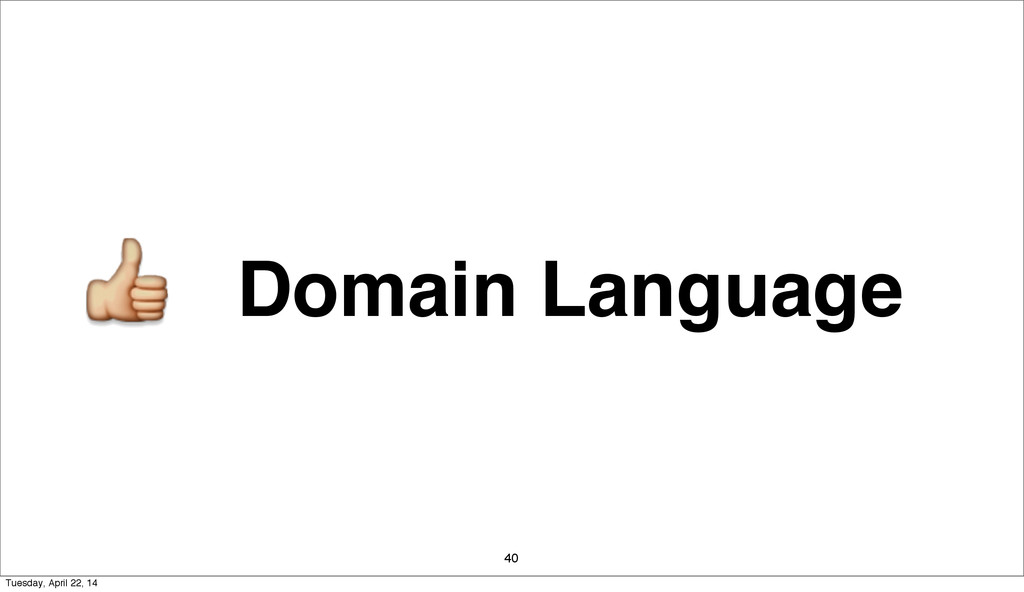 Domain Language 40 Tuesday, April 22, 14