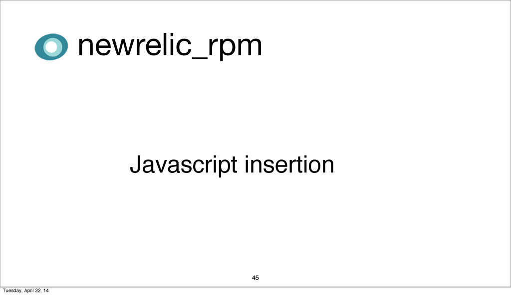 45 Javascript insertion newrelic_rpm Tuesday, A...