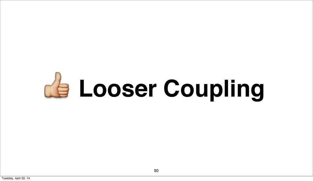 Looser Coupling 50 Tuesday, April 22, 14