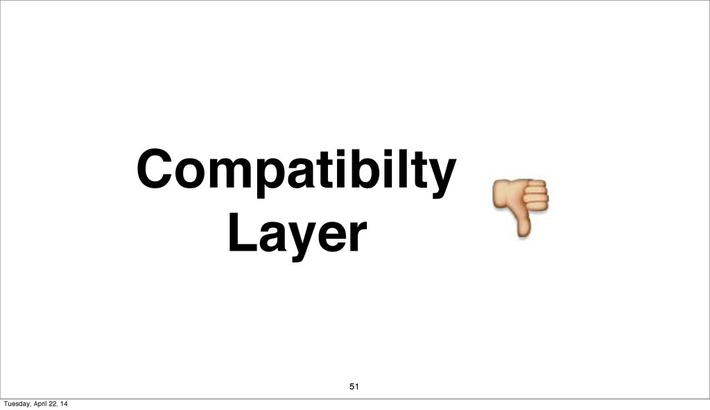Compatibilty Layer 51 Tuesday, April 22, 14
