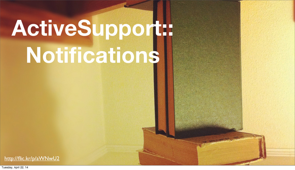 ActiveSupport:: Notifications http://flic.kr/p/aW...