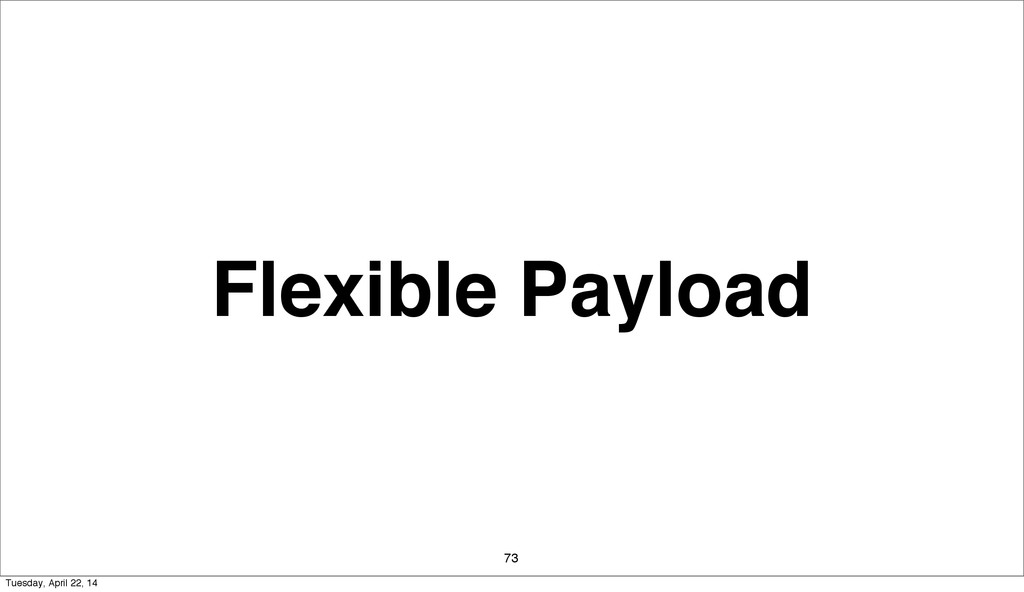Flexible Payload 73 Tuesday, April 22, 14