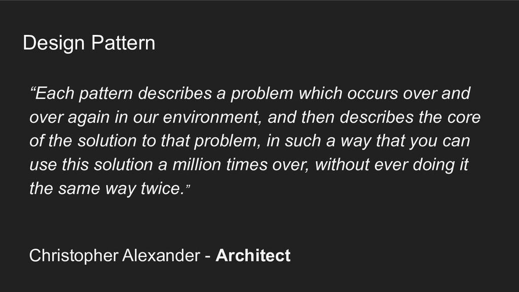 "Design Pattern ""Each pattern describes a proble..."