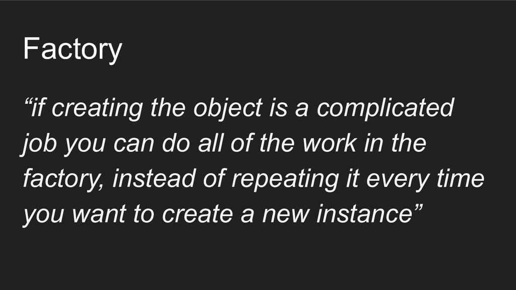 """Factory """"if creating the object is a complicate..."""