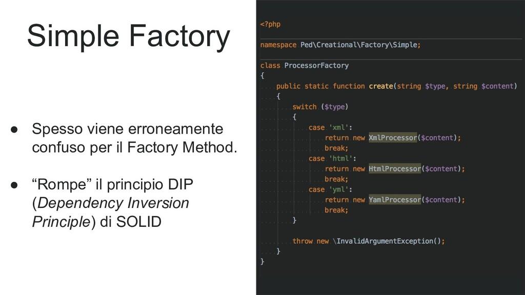 Simple Factory ● Spesso viene erroneamente conf...