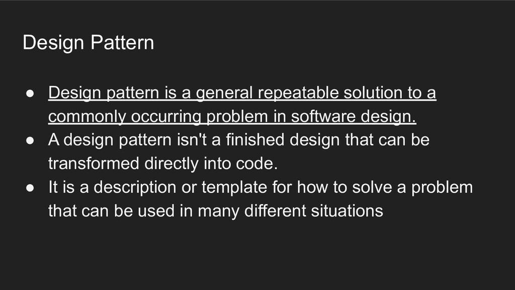 Design Pattern ● Design pattern is a general re...