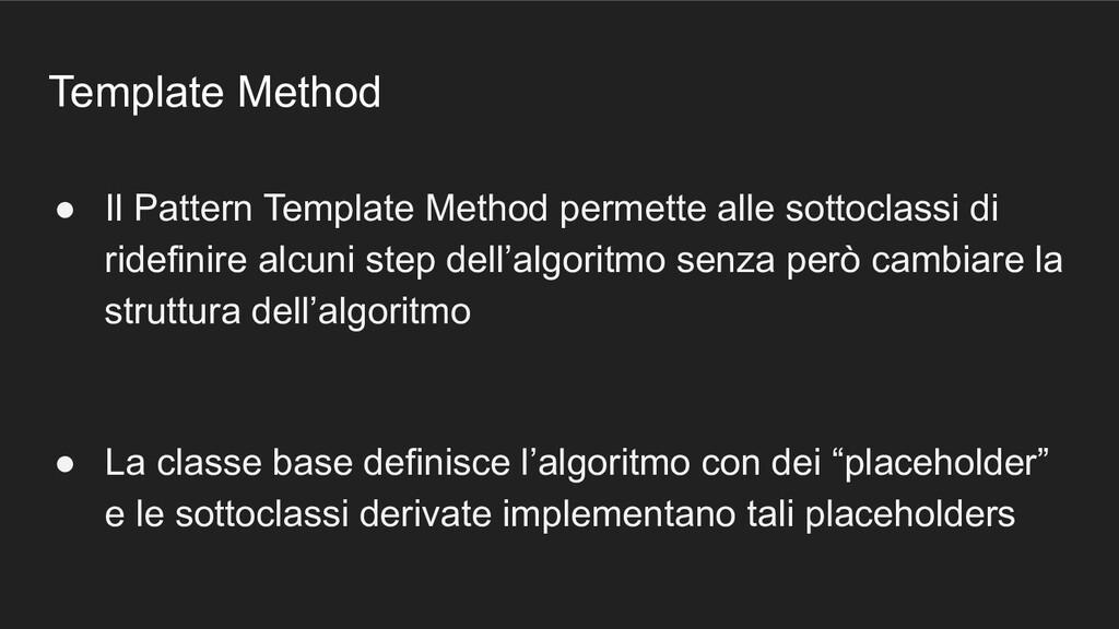 Template Method ● Il Pattern Template Method pe...