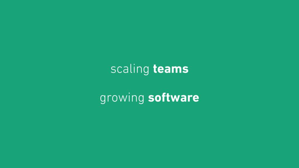 scaling teams growing software