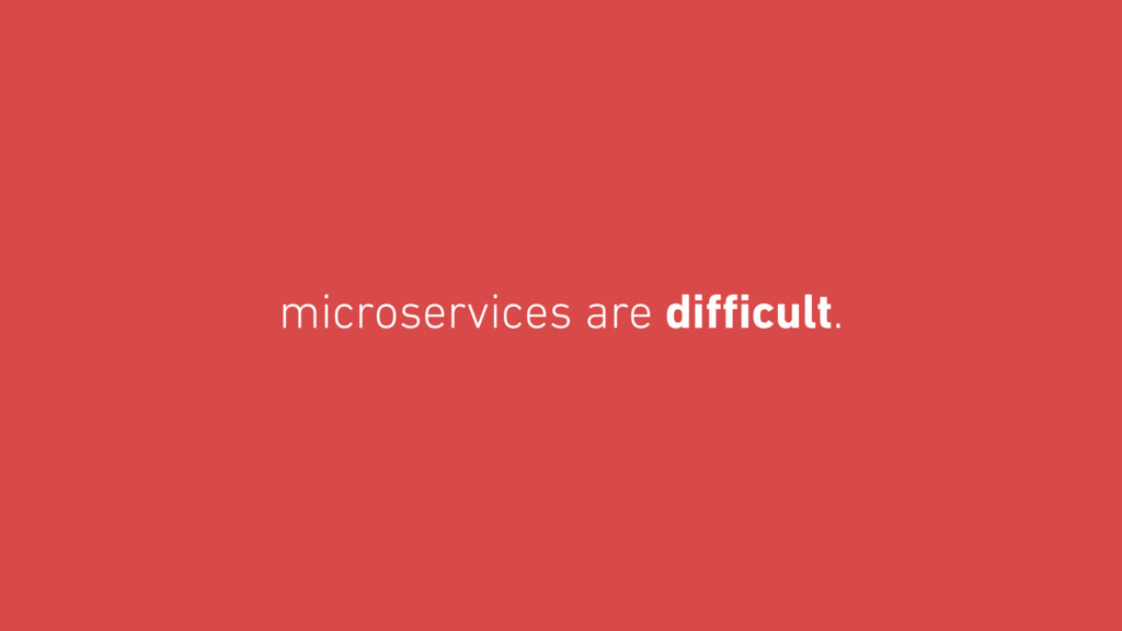 microservices are difficult.