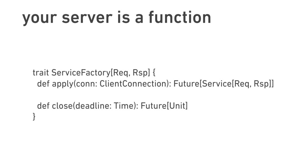 your server is a function trait ServiceFactory[...