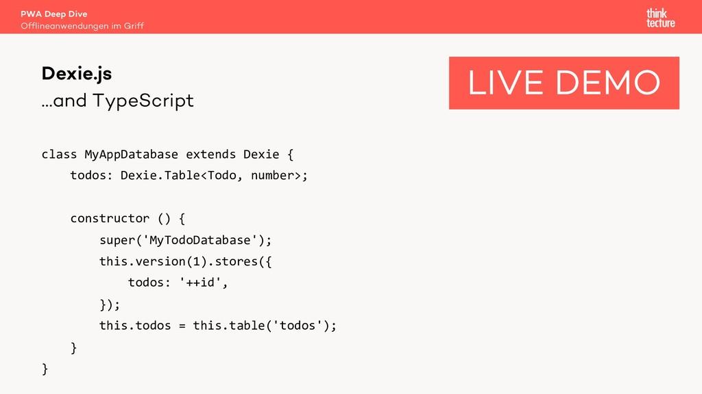 …and TypeScript class MyAppDatabase extends Dex...