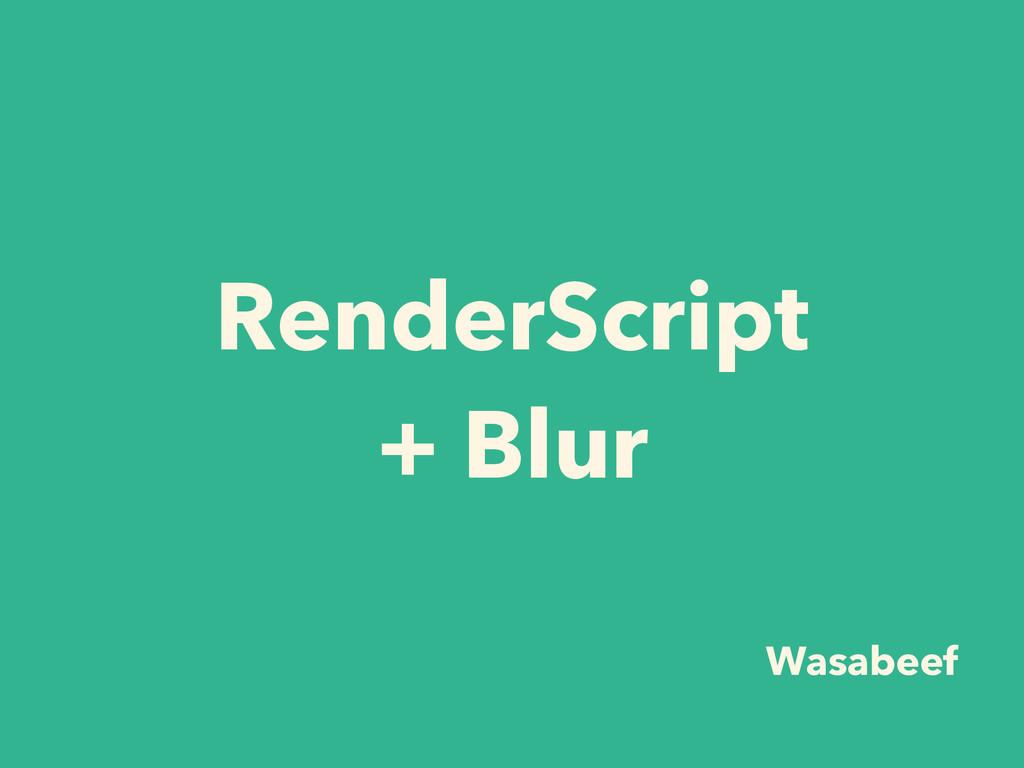 RenderScript + Blur Wasabeef