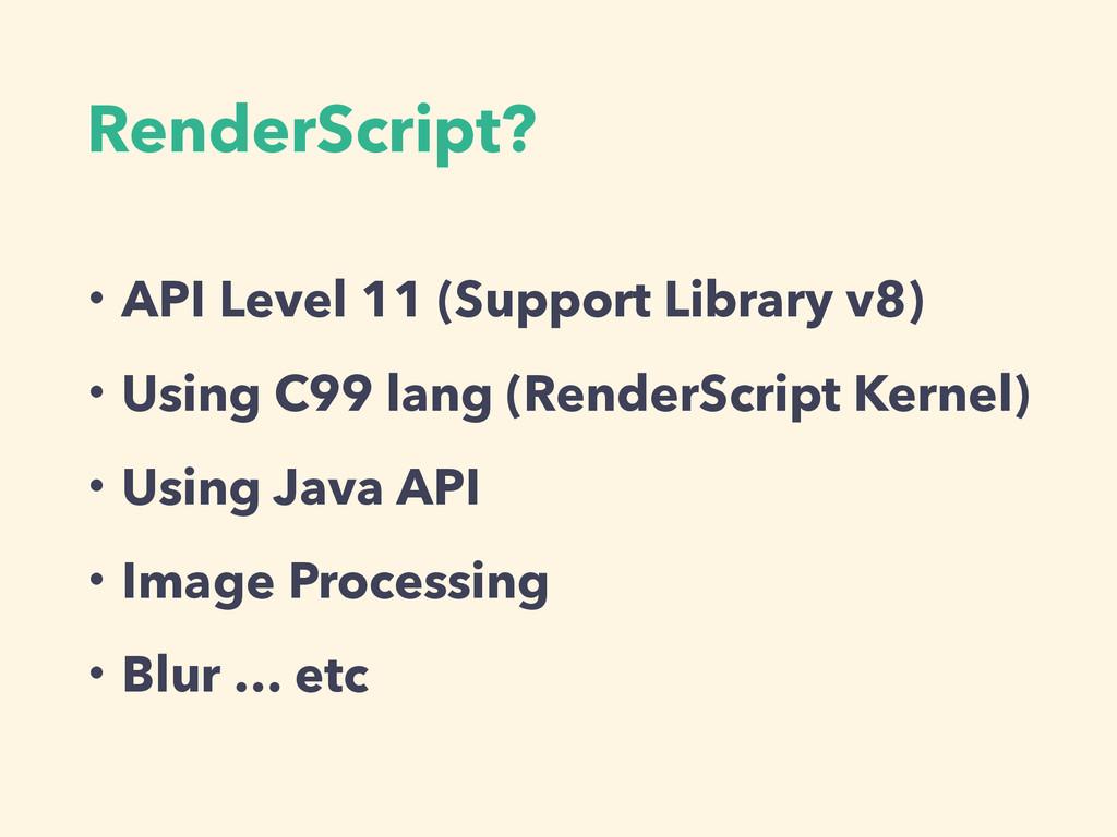 RenderScript? ɾAPI Level 11 (Support Library v8...