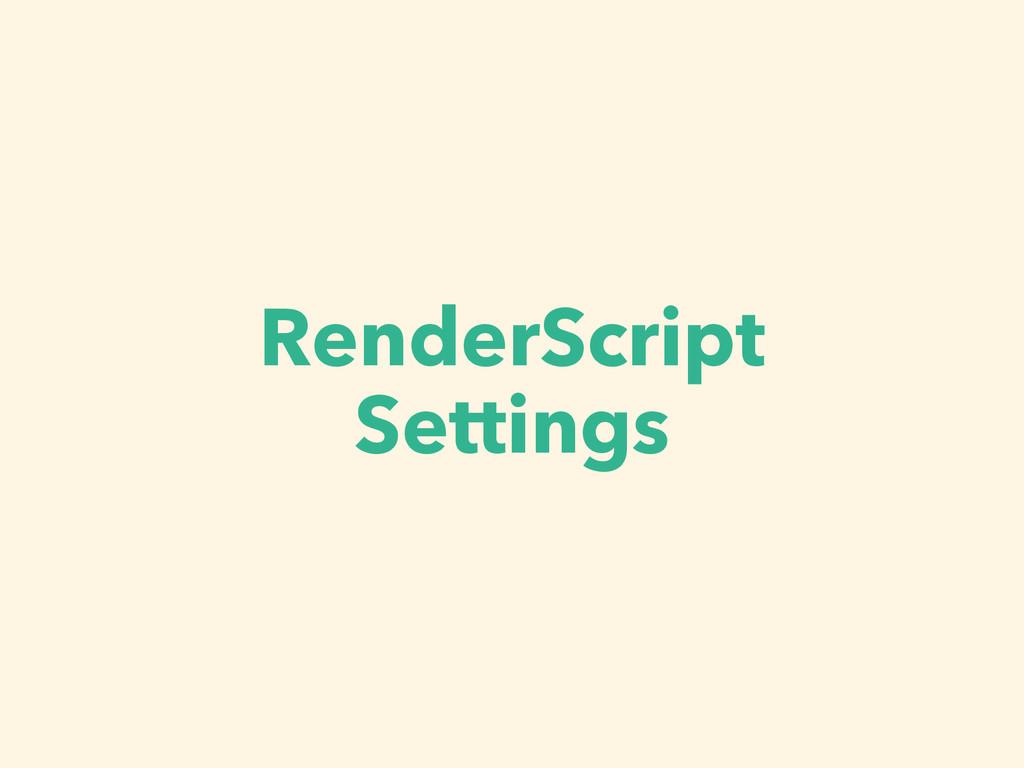 RenderScript Settings