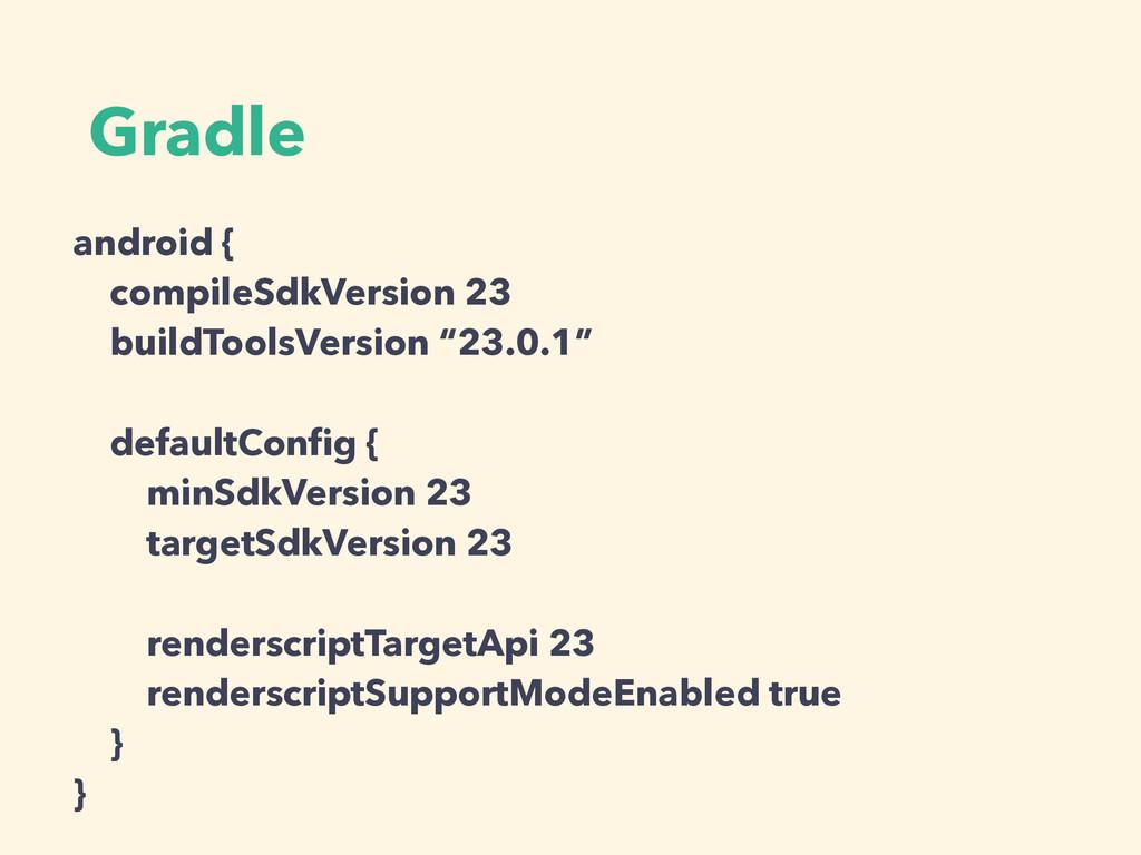 Gradle android { compileSdkVersion 23 buildTool...