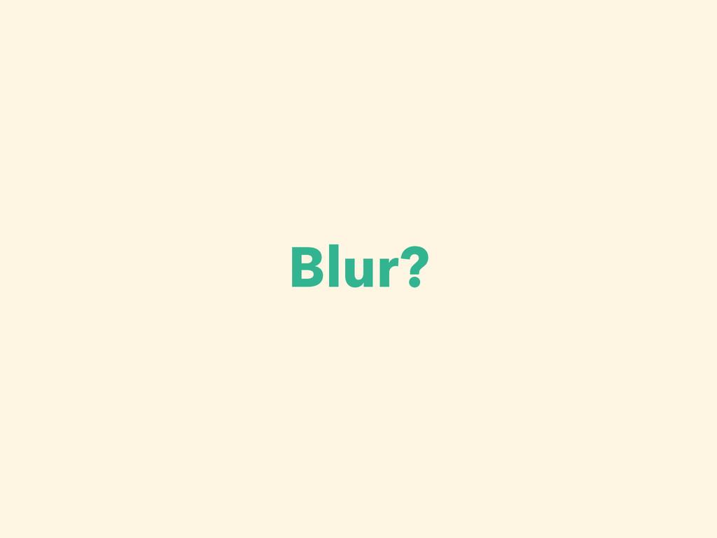 Blur?