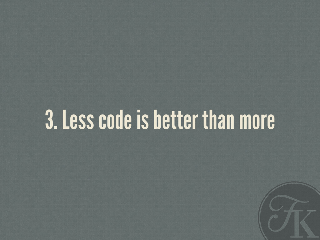 3. Less code is better than more