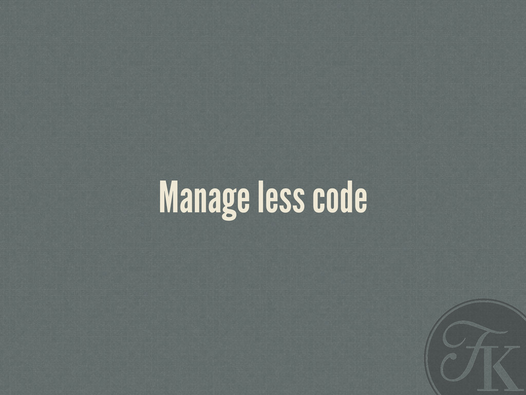 Manage less code