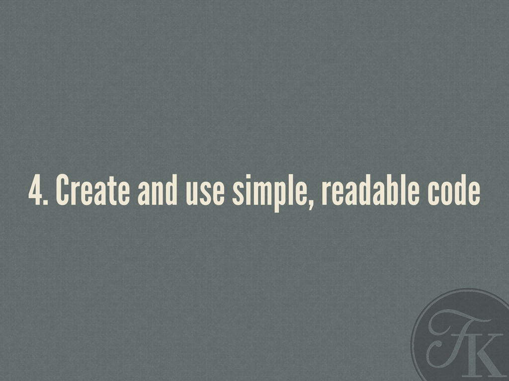 4. Create and use simple, readable code