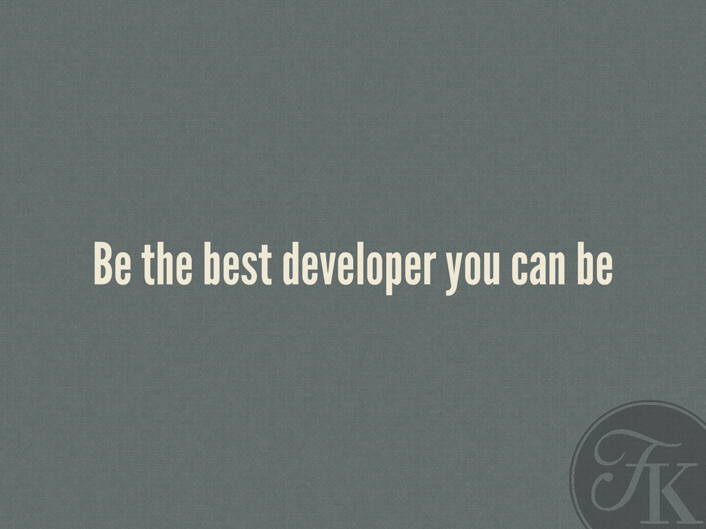 Be the best developer you can be