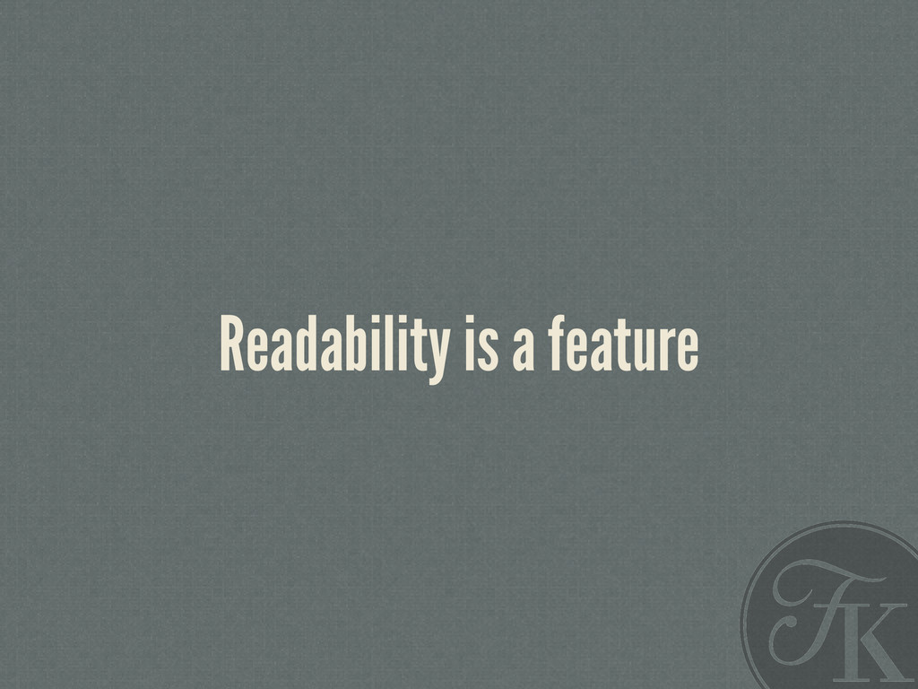 Readability is a feature