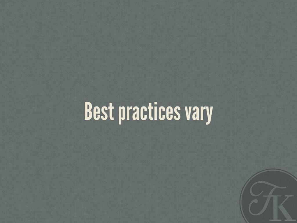 Best practices vary