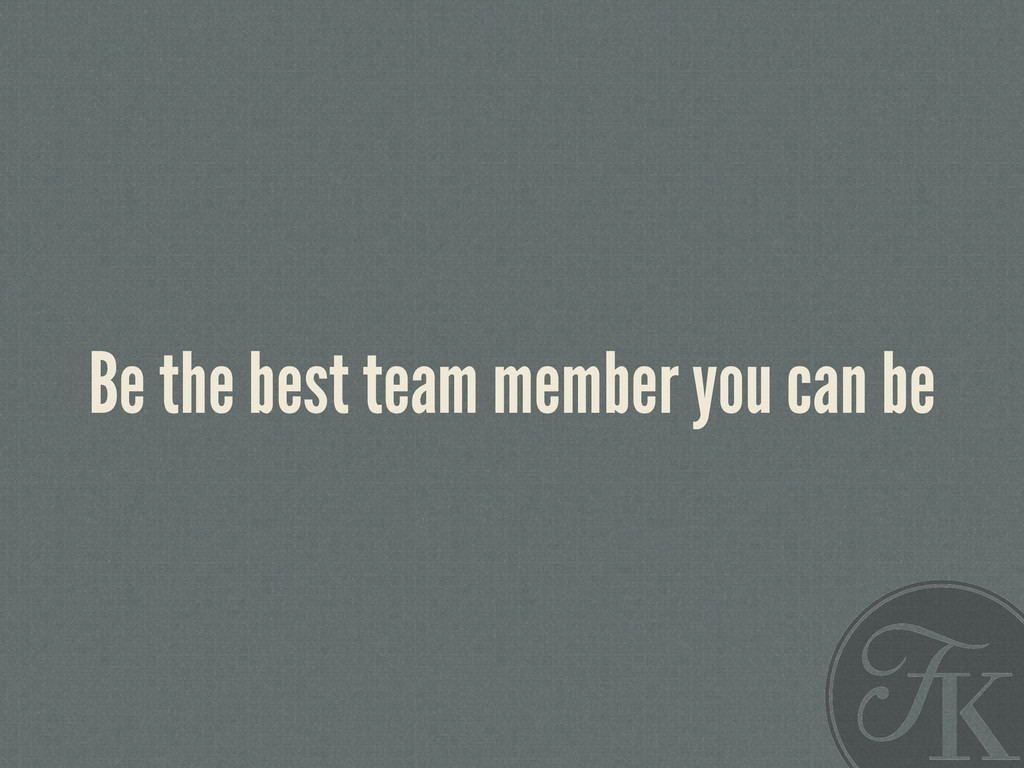 Be the best team member you can be