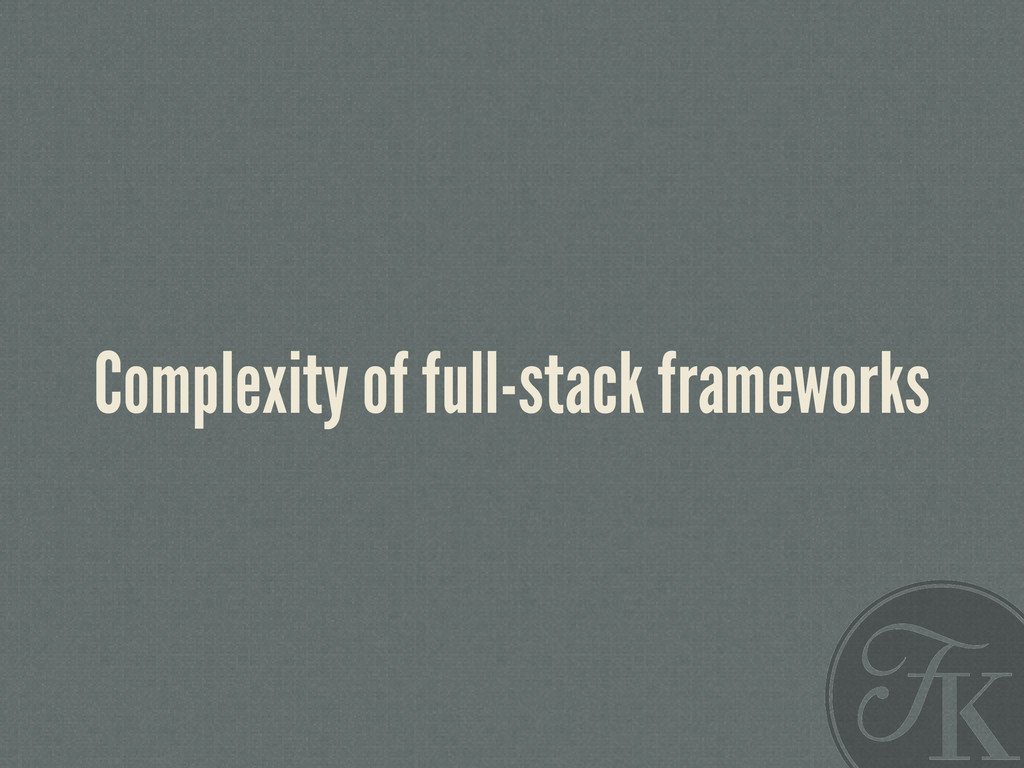 Complexity of full-stack frameworks
