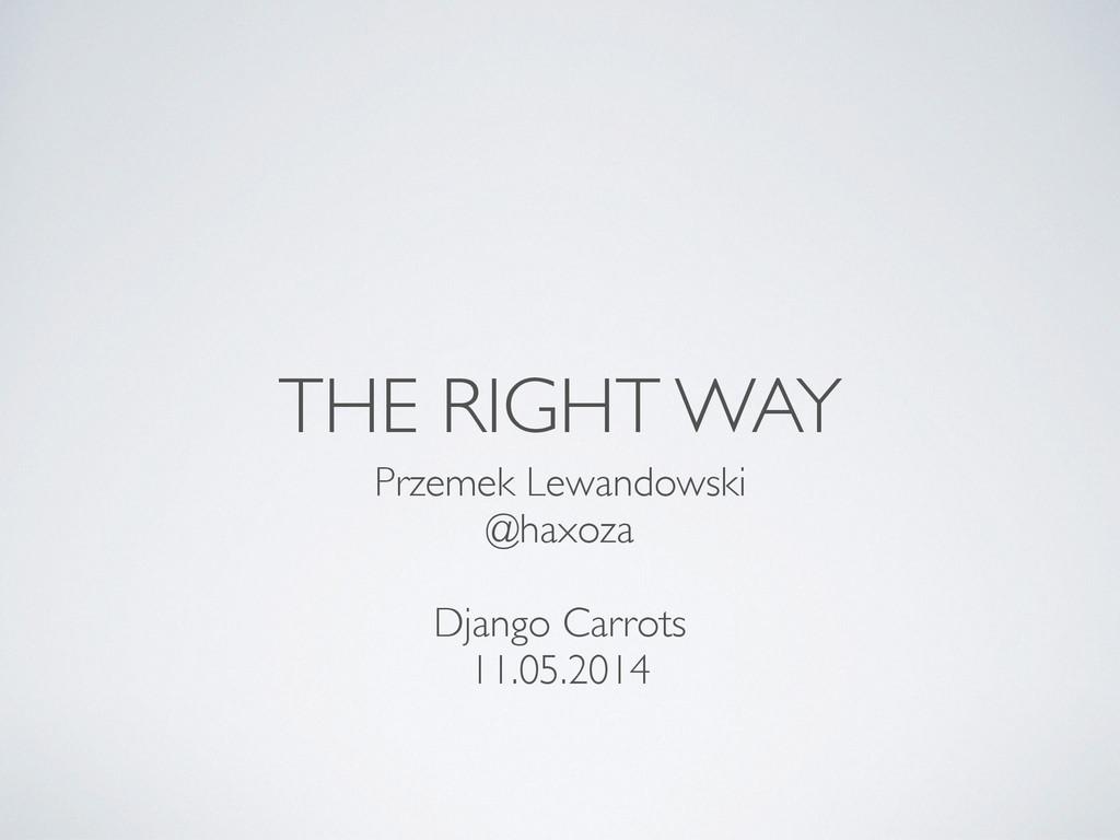 THE RIGHT WAY Przemek Lewandowski  @haxoza ...
