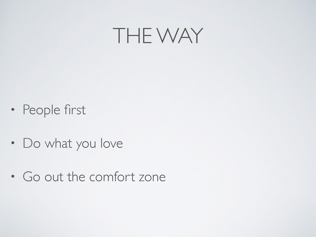 THE WAY • People first  • Do what you love  ...