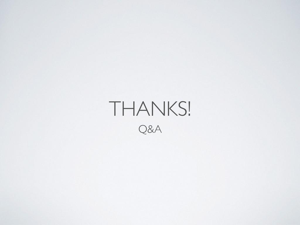THANKS! Q&A