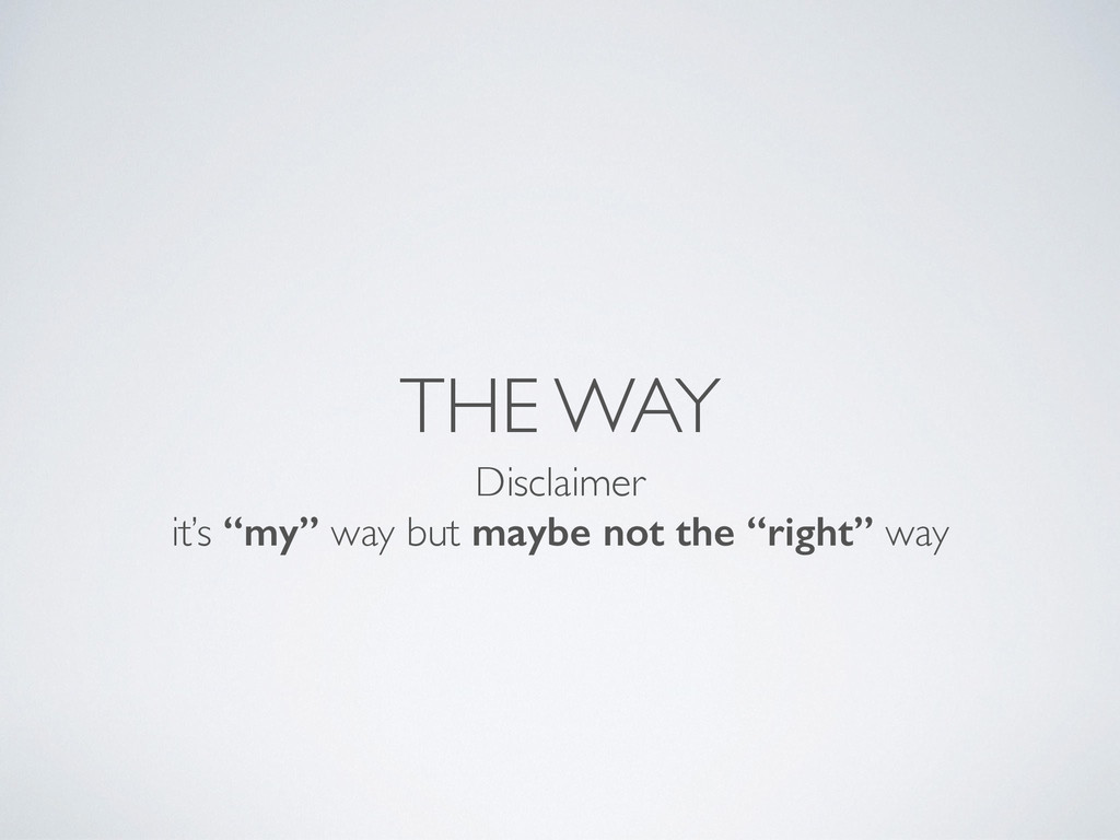 """THE WAY Disclaimer  it's """"my"""" way but maybe n..."""