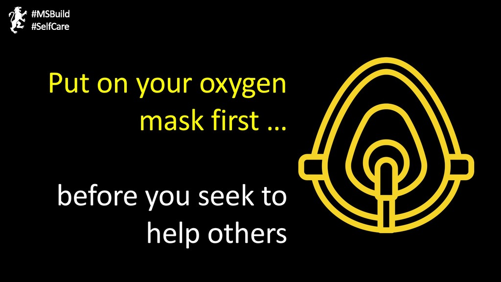 Put on your oxygen mask first … before you seek...