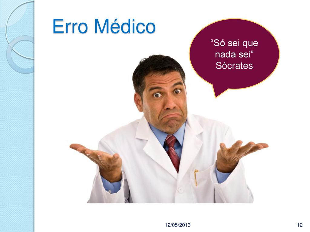 """12/05/2013 12 Erro Médico """"Só sei que nada sei""""..."""