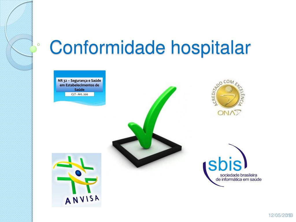 Conformidade hospitalar 12/05/2013 18