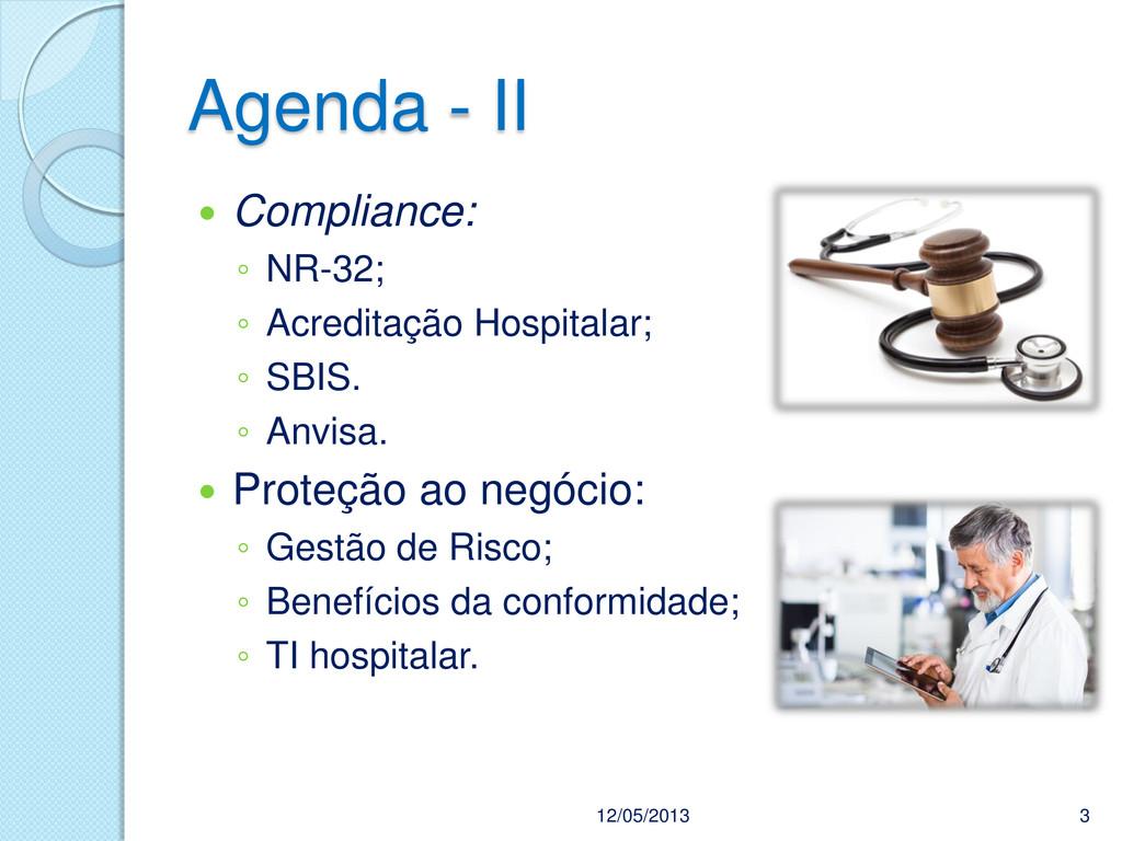 Agenda - II  Compliance: ◦ NR-32; ◦ Acreditaçã...