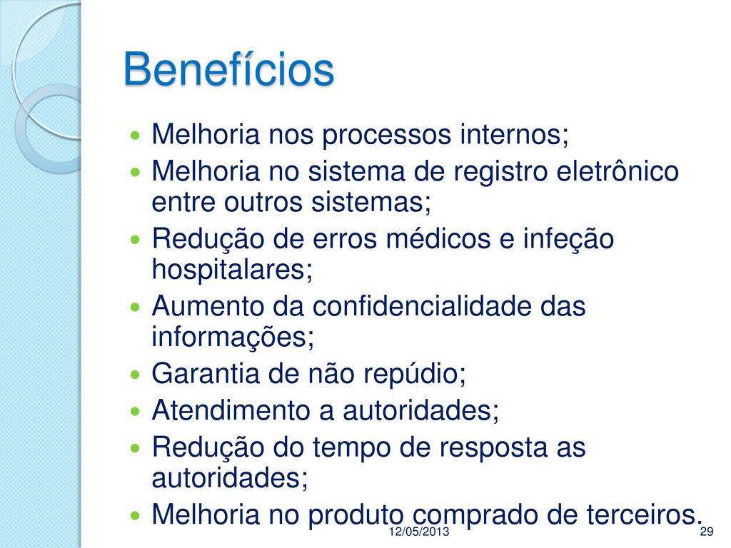 Benefícios 12/05/2013 29  Melhoria nos process...