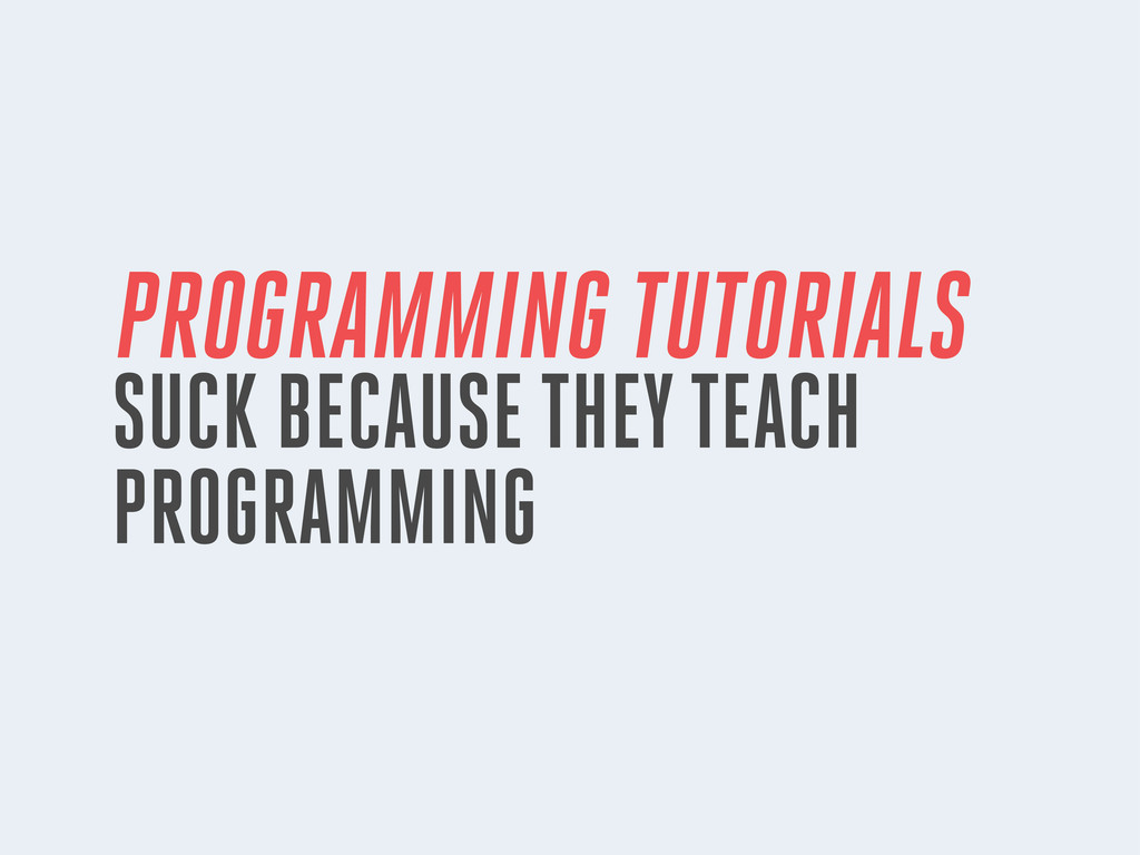 PROGRAMMING TUTORIALS SUCK BECAUSE THEY TEACH P...