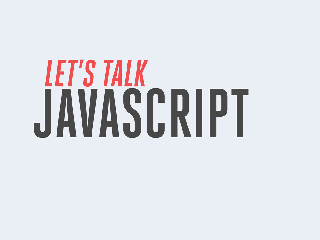 LET'S TALK JAVASCRIPT