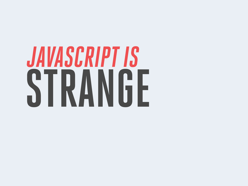 JAVASCRIPT IS STRANGE