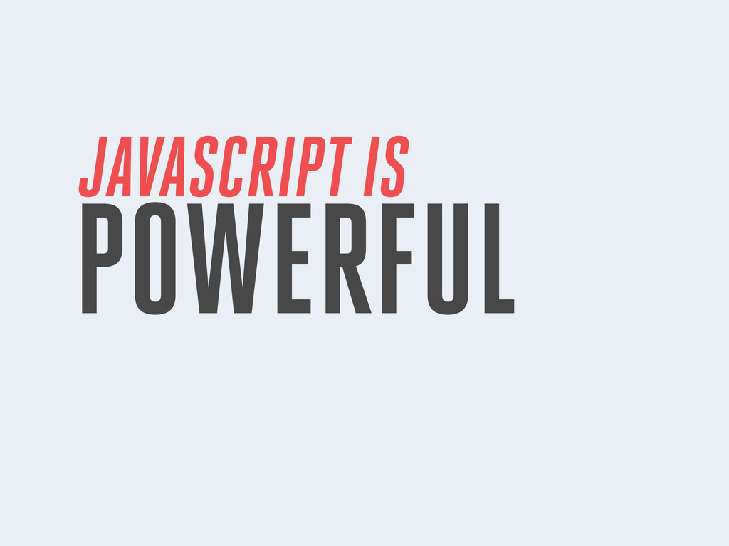JAVASCRIPT IS POWERFUL
