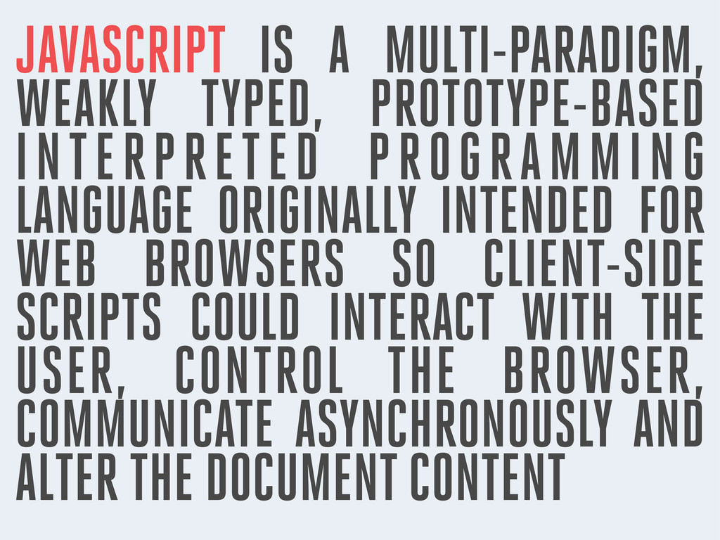 JAVASCRIPT IS A MULTI-PARADIGM, WEAKLY TYPED, P...